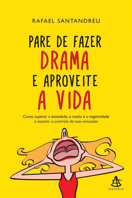 Pare de fazer drama e aproveite a vida Rafael Santandreu