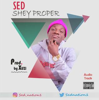 NEW MUSIC: S.E.D - Shey Proper