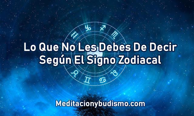 Lo que nunca le debes de decir según a cada signo zodiacal....