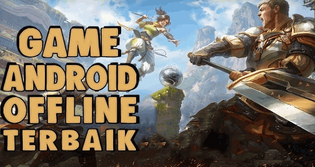 5 Game Android Tanpa Kuota / Offline Terbaik