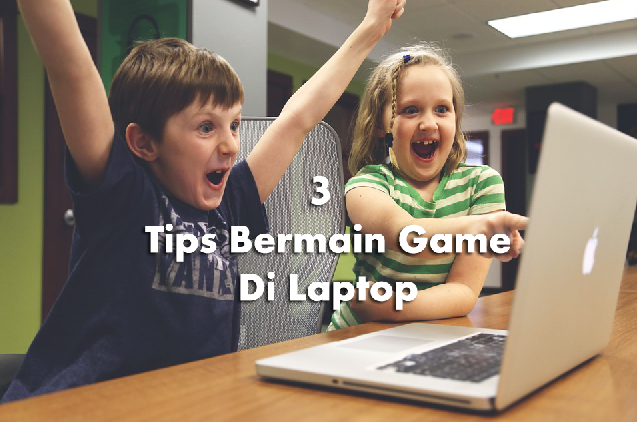 3 Tips Bermain Game Di Laptop Agar Awet
