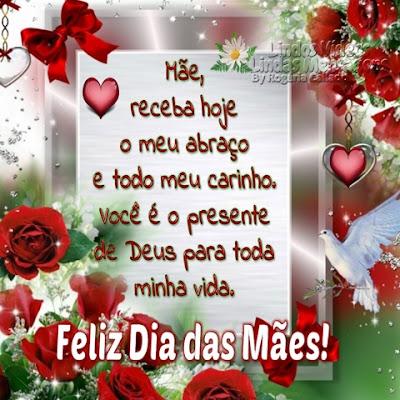 Mãe, receba hoje o meu abraço e todo meu carinho, você é o presente de Deus para toda minha vida. Feliz Dia das Mães!