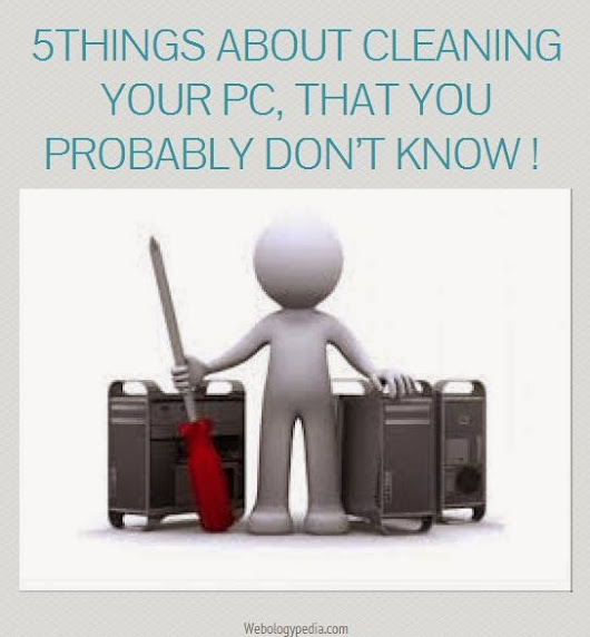 5 Things About Cleaning Your PC, That You Probably Don't Know