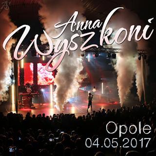 Relacja z koncertu - Anna Wyszkoni - Opole 4 maja 2017