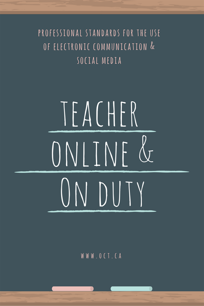 For teachers and other professionals, being online is the same as being in public. Here, how Ontario's College of Teachers advises teachers with respect to online interaction with students