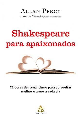 Shakespeare para apaixonados 72 doses de romantismo para aproveitar melhor o amor a cada dia - Allan Percy