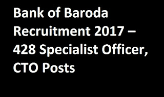 Bank of Baroda Recruitment 2017 – 428 Specialist Officer, CTO Posts