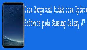 Cara Mengatasi tidak bisa Update Software pada Samsung Galaxy J7