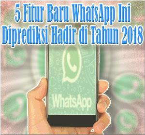 5 Fitur Baru WhatsApp yang Diprediksi Hadir di Tahun 2018