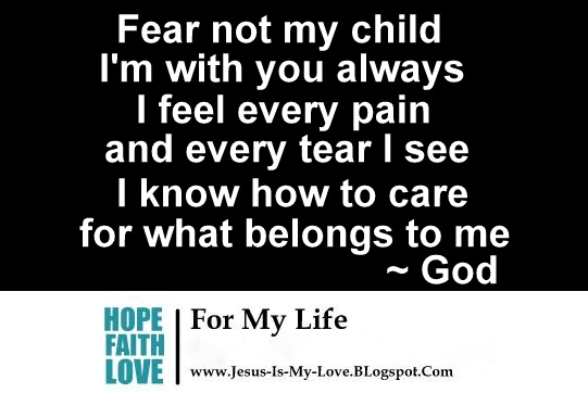 Fear Not My Child Im With You Always I Feel Every Pain And Every