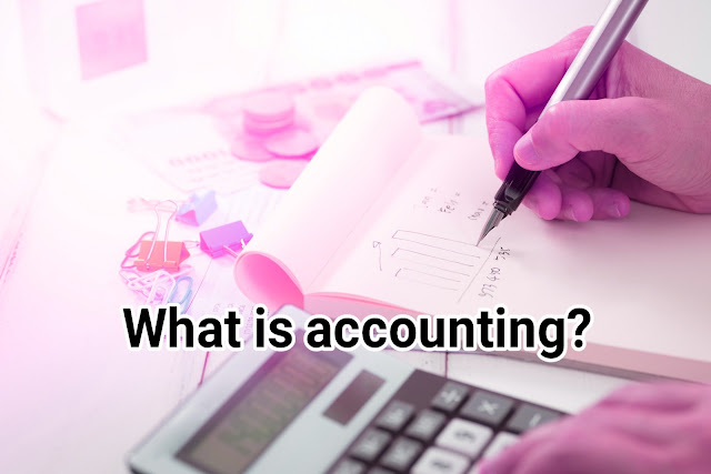 WHAT IS ACCOUNTING: Back To Basics