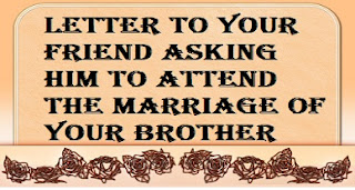 letter to your friend asking him to attend the marriage of your brother