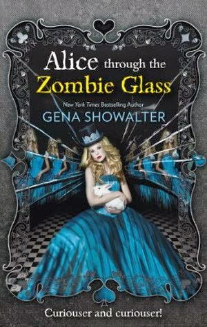 "Book Review: ""Alice Through the Zombie Glass"" (White Rabbit Chronicles #2) by Gena Showalter"