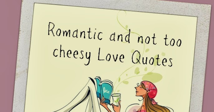 I Love You Quotes Not Cheesy : ... of Miss Chuchubells: Romantic and not too cheesy Love Quotes