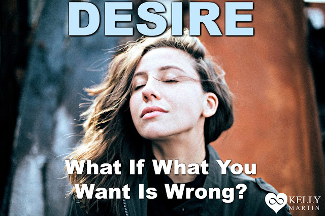 DESIRE What If What You Want Is Wrong KellyMartinSpeaks