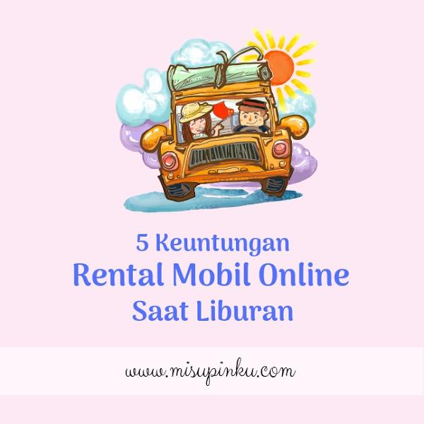 5 Keuntungan Rental Mobil Online Saat Liburan