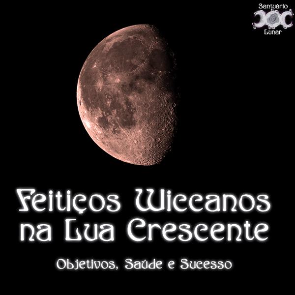 Feitiços Wiccanos na Lua Crescente: Objetivos, Saúde, Sucesso | Magia, Bruxaria, Paganismo