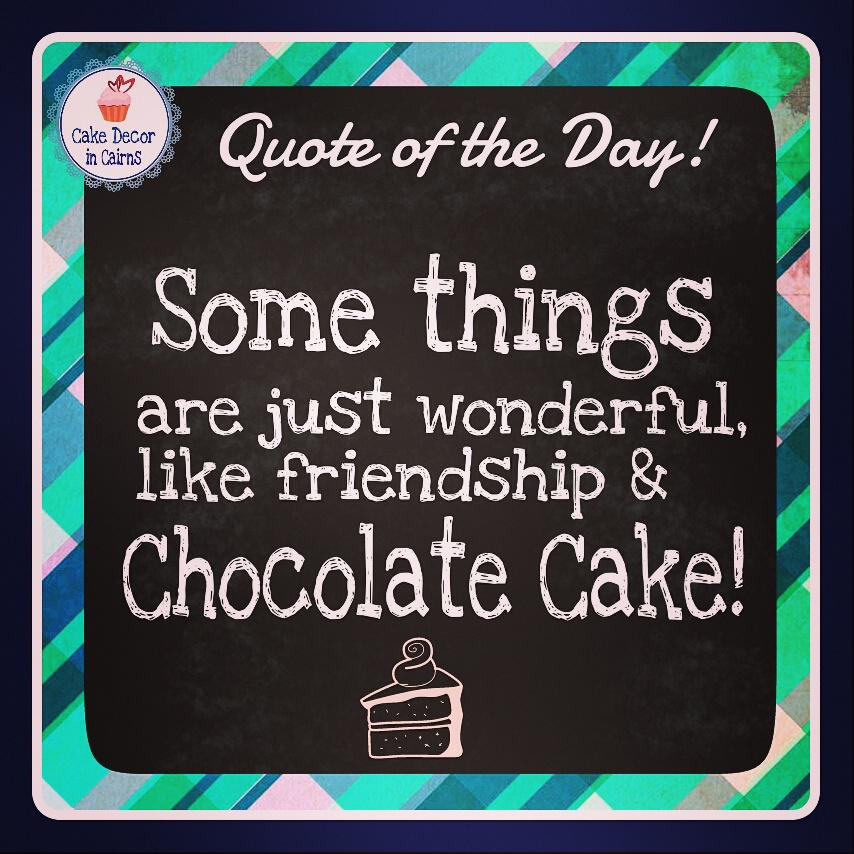 image quote Some Things Are Wonderful Friendship Chocolate Cake