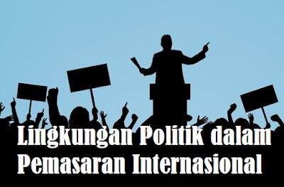 Lingkungan Politik dalam Pemasaran Internasional