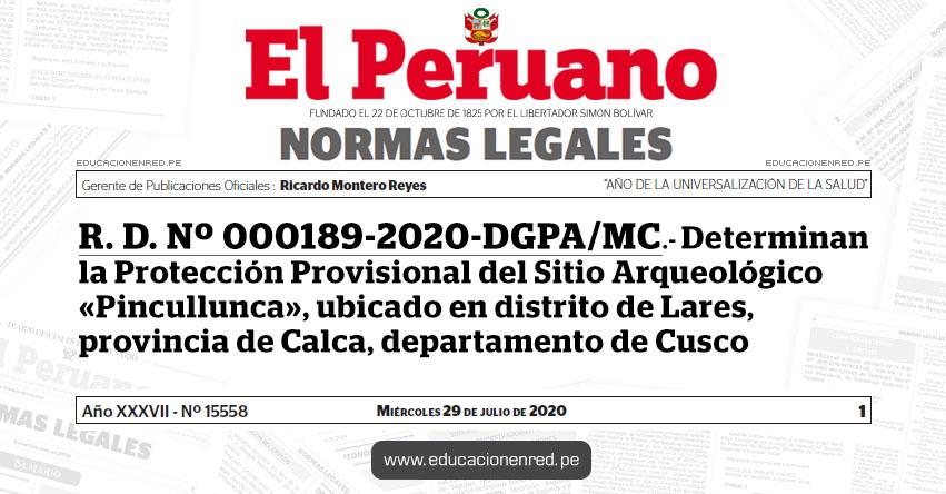 R. D. Nº 000189-2020-DGPA/MC.- Determinan la Protección Provisional del Sitio Arqueológico «Pincullunca», ubicado en distrito de Lares, provincia de Calca, departamento de Cusco