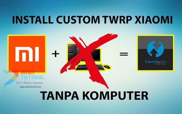 Bisakah Install Custom TWRP di Smartphone Xiaomi Tanpa Komputer Sama Sekali? Tentu Bisa Ini Tutorial Sederhananya