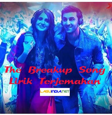The Breakup Song Lirik Terjemahan - Ae Dil Hai Mushkil