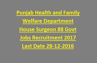 Punjab Health and Family Welfare Department House Surgeon 88 Govt Jobs Recruitment Notification 2017 Last Date 28-12-2016