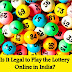 Is It Legal to Play the Lottery Online in India?