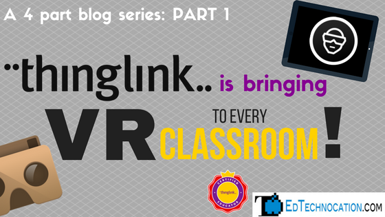 Part 1: @Thinglink_EDU is Bringing #VR to Every Classroom! | @EdTechnocation #ARVRinEDU