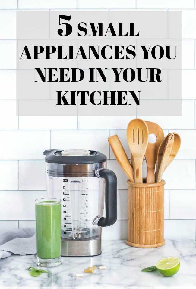 5 SMALL APPLIANCES YOU NEED IN YOUR KITCHEN