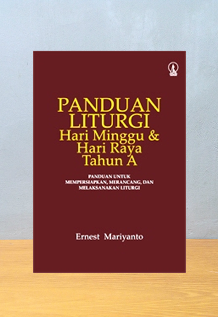 PANDUAN LITURGI HARI MINGGU & HARI RAYA TAHUN A, Ernest Mariyanto