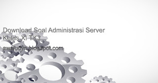 DOWNLOAD SOAL ADMINISTRASI SERVER KELAS XI