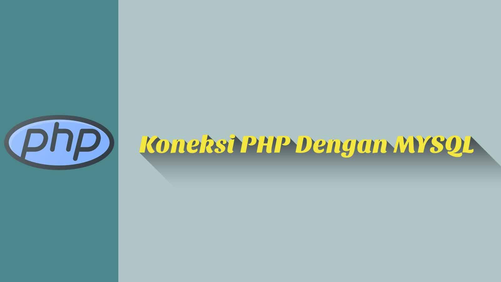 Koneksi PHP Dengan MYSQL