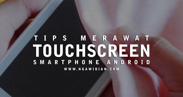 Tips Merawat Layar Sentuh Android
