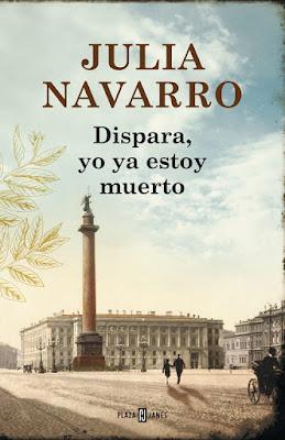 Dispara, yo ya estoy muerto - Julia Navarro (2013)