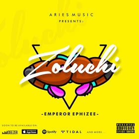 [ MUSIC ] Emperor Ephizee - Zoluchi   MP3 DOWNLOAD