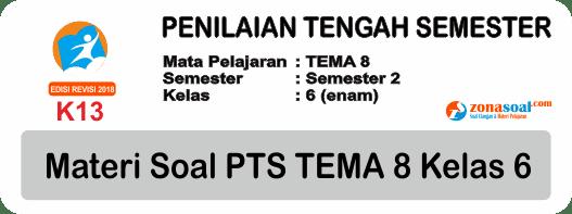 Materi Soal Tema 8 Kelas 6 PTS Semester 2 Kurikulum 2013 Terbaru
