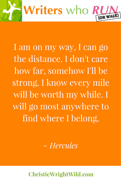 """I am on my way. I can go the distance. I don't care how far, somehow I'll be strong. I know every mile will be worth my while. I will go most anywhere to find where I belong."" ~ Hercules 