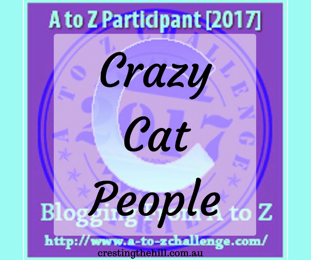 The A-Z Challenge ~ Why Midlife's Fabulous ~ Crazy Cat People