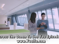 SINOPSIS Across The Ocean To See You Episode 26