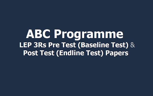 Pre test /Baseline Test, Post test/ Endline test Papers for ABC LEP 3Rs Programme 2019