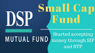 DSP Mutual Fund to open DSP Small Cap Fund for SIPs/STPs news in hindi
