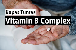Vitamin B Complex: Baca Manfaat dan Efek Samping Sebelum Anda Mengkonsumsinya