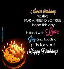 Happy Birthday massages wishes for friends: sweet birthday wishes for a friend so true, i hope this day is filled with love