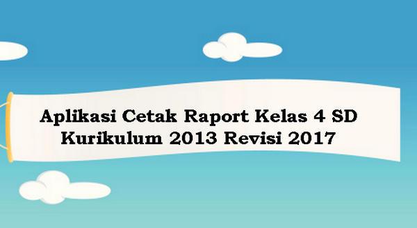 Aplikasi Cetak Raport Kelas 4 SD Kurikulum 2013 Revisi 2017