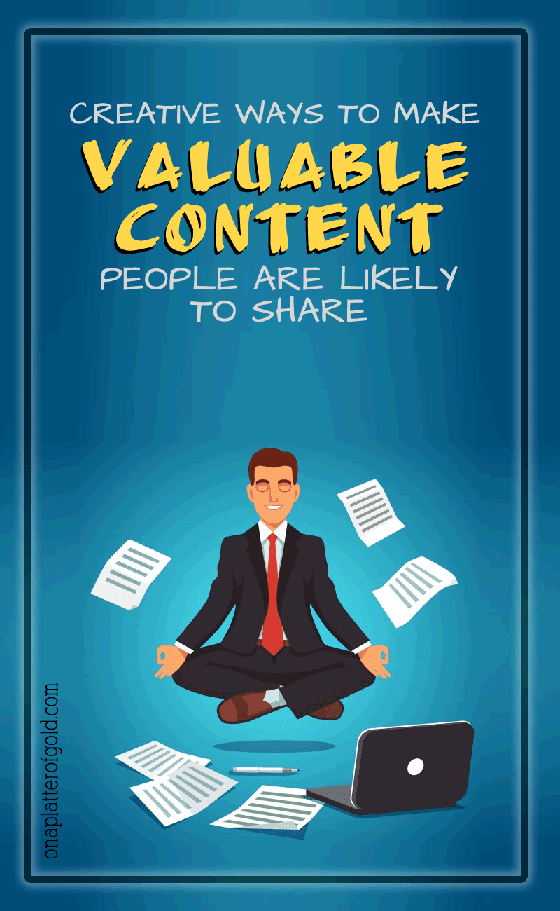 Creative Ways To Create Valuable Content People Are Likely To Share