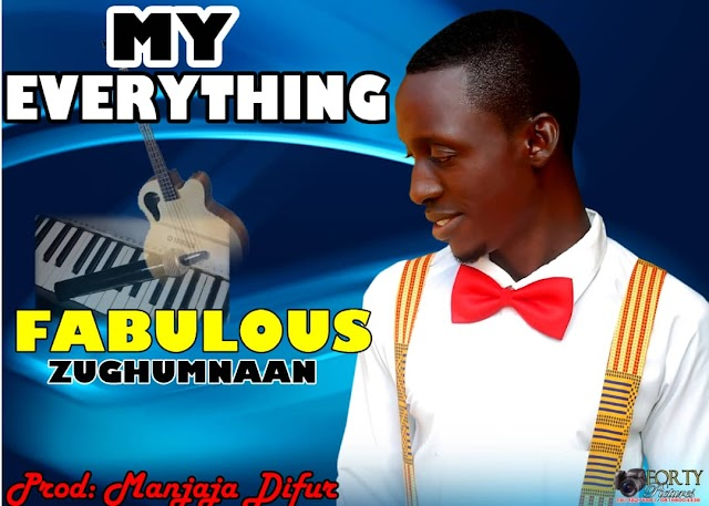 #MUSIC: My Everything- Fabulous Zughumnaan