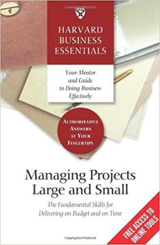 Managing Projects Large and Small: The Fundamental Skills to Deliver on budget and on Time