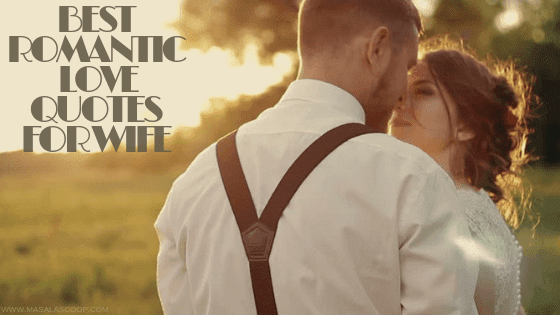 Best Romantic Love Quotes for Wife. Here comes the Sweetest of it all you have been waiting for. So just enjoy them and make sure you comment at the end of it all.