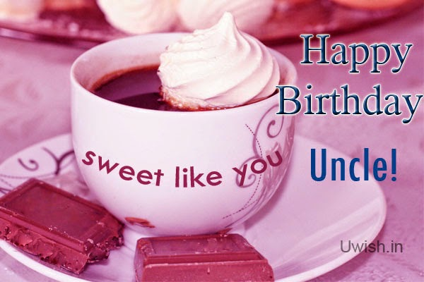 Happy Birthday Uncle e greeting cards and wishes, quotes with  Sweet like you.